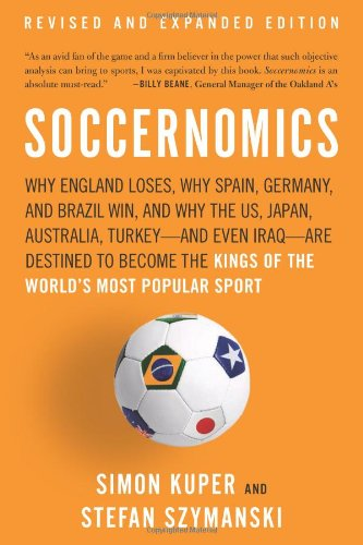 Soccernomics: Why England Loses, Why Spain, Germany, and Brazil Win, and Why the Us, Japan, Australia, Turkey--And Even Iraq--Are De por Simon Kuper