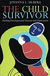 The Child Survivor: Healing Developmental Trauma and Dissociation by Joyanna L. Silberg (2012-10-18)