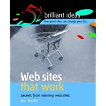 Web Sites That Work: Secrets from Winning Web Sites (52 Brilliant Ideas) by Jon Smith (2004-10-31)