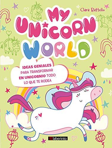 My Unicorn World. Ideas geniales para transformar en unicornio todo lo que te rodea por Clara Battello