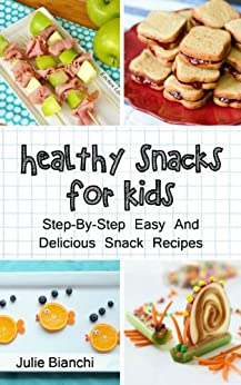 Healthy Snacks For Kids: Step-By-Step Easy And Delicious Snack Recipes (Kids Food, Snacks For Kids Book 1) (English Edition) von [Bianchi, Julie]