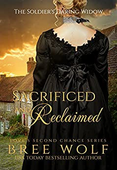 Sacrificed & Reclaimed: The Soldier's Daring Widow (Bonus Novella) (Love's Second Chance Book 8) by [Wolf, Bree]