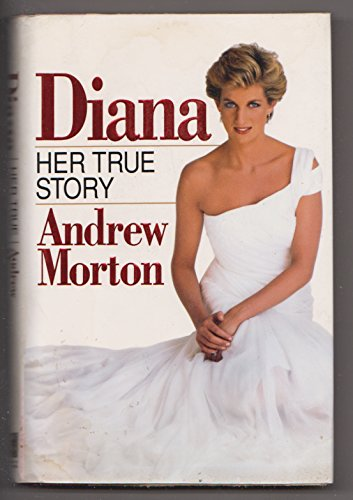 Diana: Her True Story: Written by Andrew Morton, 1992 Edition, (1st. Edition) Publisher: Michael O'Mara Books Ltd [Hardcover]