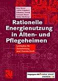 Rationelle Energienutzung in Alten- und Pflegeheimen: Leitfaden für Heimleitung und Haustechnik
