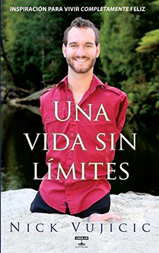 Descargar Libro Una vida sin límites: Inspiración para vivir completamente feliz (OTROS GENERALES AGUILAR.) de NICK VUJICIC