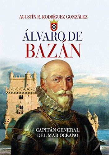 Álvaro de Bazán. Capitán general del Mar Océano (Crónicas de la Historia) por Agustín Rodríguez González