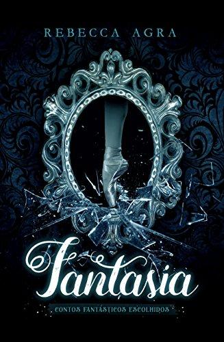 Fantasia: Contos Fantásticos Escolhidos (Portuguese Edition) por Rebecca Agra