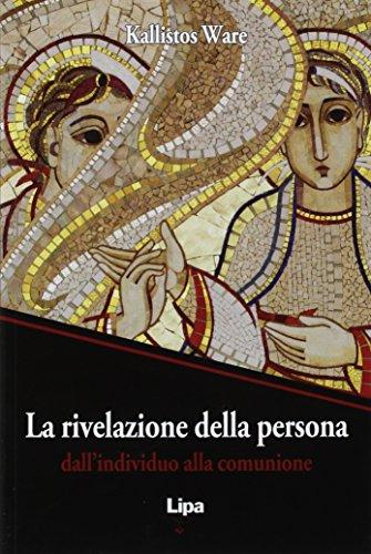 Rivelazione della persona. Dall'individuo alla comunione di Kallistos Ware,M. Campatelli,P. Galardi