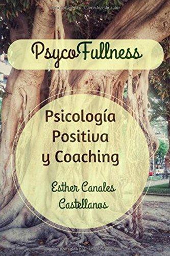 Psycofullness. Psicologia Positiva y Coaching.: Para una vida más plena.