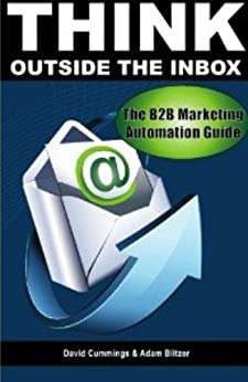Think Outside the Inbox: The B2B Marketing Automation Guide by [Cummings, David, Blitzer, Adam]