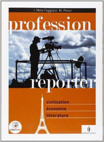 Profession reporter. Civiltà francese. Avec supplément. Per le Scuole superiori