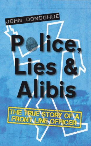 Police, Lies and Alibis by John Donoghue