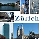 Zürich: eine Stadt in Bildern