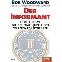 Der Informant: Deep Throat, die geheime Quelle der Watergate-Enthüller Mit einem Nachwort von Carl Bernstein von Bob Woodward (11. August 2005) Gebundene Ausgabe