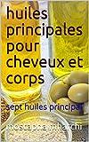 huiles principales pour cheveux et corps: sept huiles principal (French Edition)
