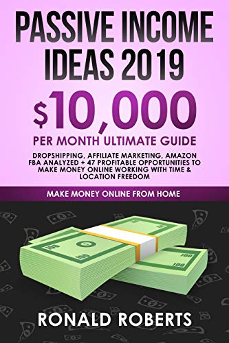 Passive Income Ideas 2019: 10,000/ month Ultimate Guide - Dropshipping, Affiliate Marketing, Amazon FBA Analyzed + 47 Profitable Opportunities to make ... Money Online from Home) (English Edition)