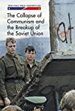 The Collapse of Communism and the Breakup of the Soviet Union