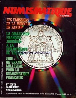 NUMISMATIQUE ET CHANGE [No 157] du 01/12/1986 - LES EMISSIONS DE LA MONNAIE DE PARIS - LA COLLECTION FRANCOIS JOURDAN A LA BIBLIOTHEQUE DE TROYES - 1986 - UN GRAND MILLESIME POUR LA NUMISMATIQUE FRANCAISE