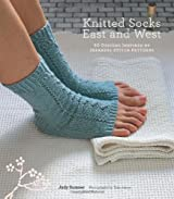 Knitted Socks East and West: 30 Designs Inspired by Japanese Stitch Patterns