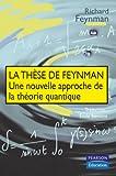 La thèse de Feynman - Une nouvelle approche de la théorie quantique