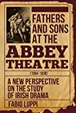 Best Abbey Press Fathers - Fathers and Sons at the Abbey Theatre (1904-1938): Review