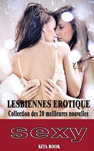 Lesbiennes erotique: Collection des 20 meilleures nouvelles (lesbiennes - sexualité) (French Edition)