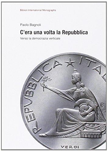 C'era una volta la Repubblica. Verso la democrazia verticale
