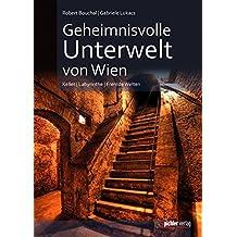 Geheimnisvolle Unterwelt von Wien: Keller. Labyrinthe. Fremde Welten