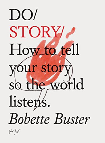 Do Story: How to Tell Your Story So the World Listens. por Bobette Buster