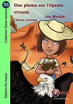 Une plume sur l'épaule: Roman jeunesse (Saute-mouton) par [Viviane,]