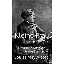 Kleine Frau - Deutsche Ausgabe - mit Anmerkungen: Deutsche Ausgabe - mit Anmerkungen (German Edition)