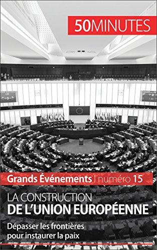 La construction de l'Union européenne: Dépasser les frontières pour instaurer la paix (Grands Événements t. 15)