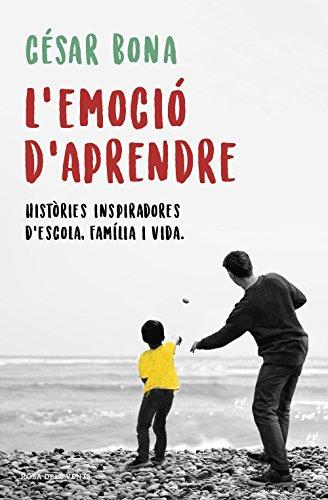 L'emoció d'aprendre: Històries inspiradores d'escola, família i vida (ACTUALITAT) por César Bona