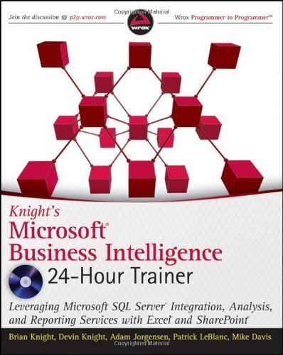 Knight's Microsoft Business Intelligence 24-Hour Trainer (Book & DVD) 1st edition by Knight, Brian, Knight, Devin, Jorgensen, Adam, LeBlanc, Patr (2010) Paperback