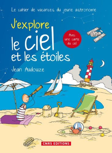 J'explore le ciel et les étoiles par Jean Audouze