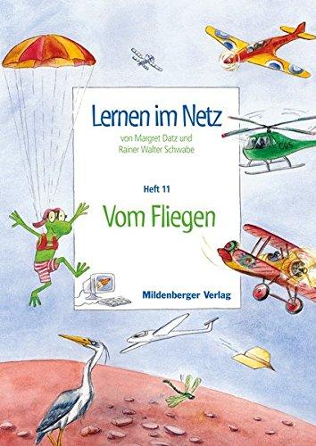 Lernen im Netz: Fächerübergreifende Arbeitsreihe mit dem Schwerpunkt Sachunterricht / Heft 11: Vom Fliegen