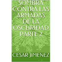 SOMBRA CONTRA LAS ARMADAS DE LA OSCURIDAD PARTE 2 (Spanish Edition)