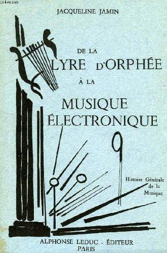 DE LA LYRE D'ORPHEE A LA MUSIQUE ELECTRONIQUE, HISTOIRE GENERALE DE LA MUSIQUE