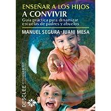 Enseñar a los hijos a convivir: Guía práctica para dinamizar escuelas de padres y abuelos (Aprender a ser)