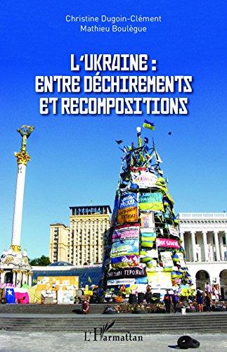 L'Ukraine : entre déchirements et recompositions