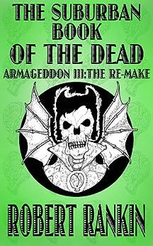 The Suburban Book of the Dead - Armageddon III: The Remake (Armageddon Trilogy 3) by [Rankin, Robert]