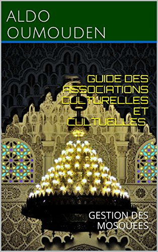 GUIDE DES ASSOCIATIONS CULTURELLES ET CULTUELLES: GESTION DES MOSQUEES