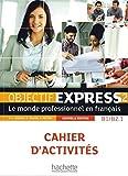Objectif Express 2 - Nouvelle édition. Cahier d'activités: Le monde professionnel en français / Cahier d'activités + CD Audio