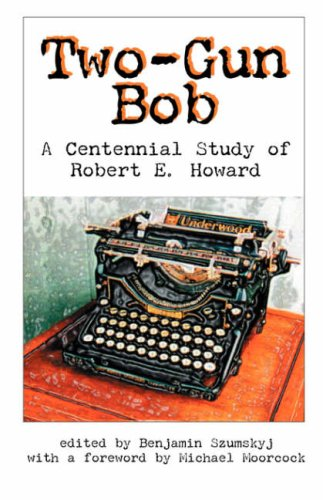 Two-Gun Bob: A Centennial Study of Robert E. Howard