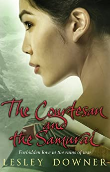 The Courtesan and the Samurai: The Shogun Quartet, Book 3 by [Downer, Lesley]