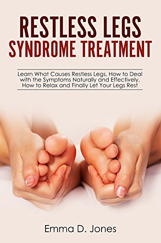 Restless Legs Syndrome Treatment: Relief With Home Remedies: Learn What Causes Restless Legs, How to Deal with the Symptoms Naturally and Effectively, ... Finally Let Your Legs Rest (English Edition) (Restless-legs-relief)