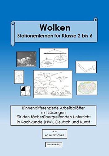 Wolken Stationenlernen für Klasse 2 bis 6: Binnendifferenzierte Aufgabenstellungen mit lösungen für den fächerübergreifenden Unterricht in Sachkunde (NW), Deutsch und Kunst