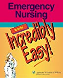 Emergency Nursing Made Incredibly Easy! (Incredibly Easy! Series)