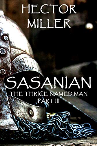 The Thrice Named Man III: Sasanian (English Edition)