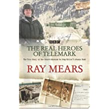 The Real Heroes of Telemark: The True Story of the Secret Mission to Stop Hitler's Atomic Bomb by Ray Mears (2003-09-01)
